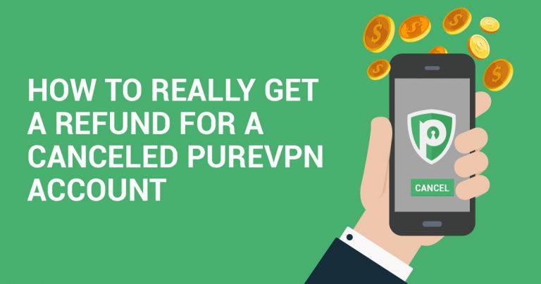 Hogyan kaphat VALÓBAN visszatérítést, ha törölné PureVPN fiókját