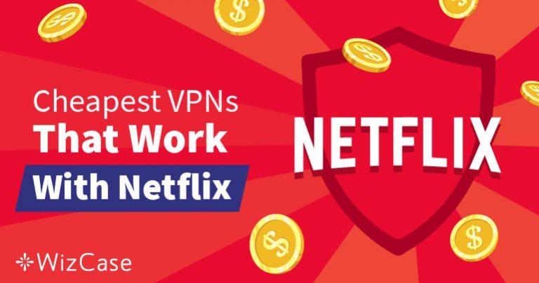A legjobb olcsó VPN-ek a Netflix földrajzi blokkolásainak kikerülésére – garantáltan működnek!