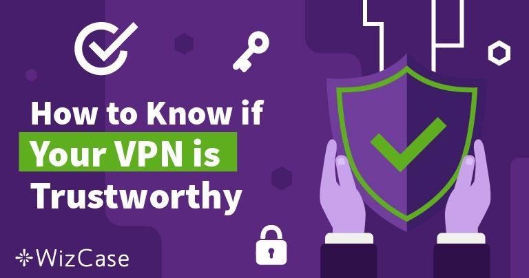 Honnan tudhatja, hogy megbízhat a VPN-jében