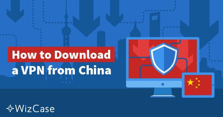 5 módszer egy VPN megszerzésére, ha már Kínában tartózkodik (2019)
