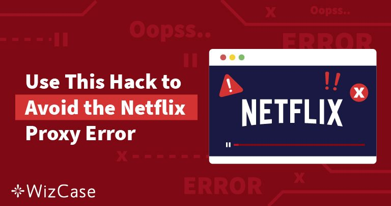 Nem működik a Netflix? A Netflix proxy hiba javítása