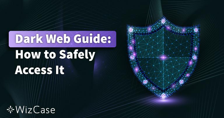 2021 Sötét web útmutató: Biztonságos hozzáférés 3 lépésben
